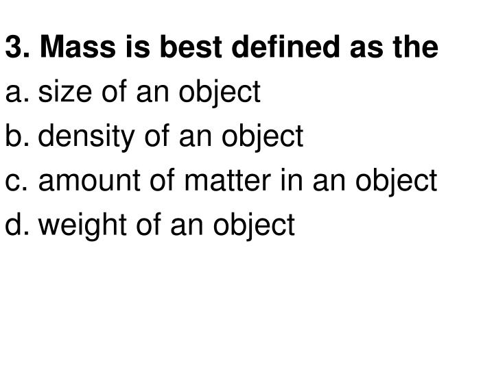 3. Mass is best defined as the