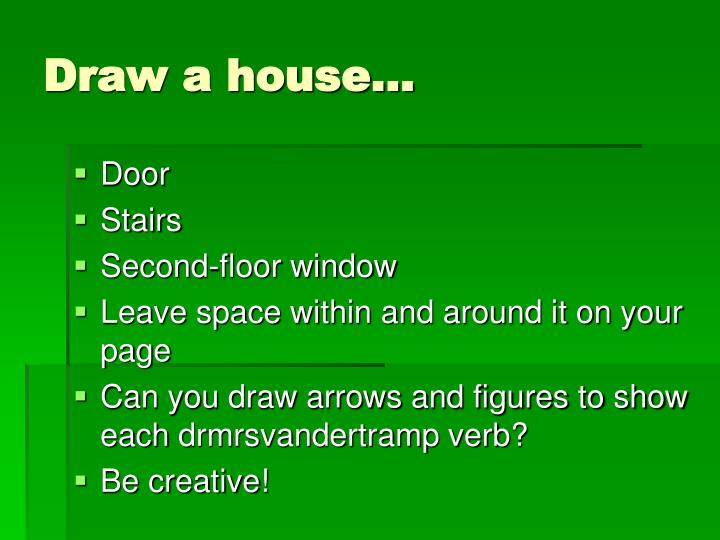 Draw a house…