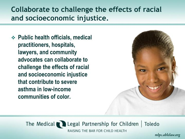 Collaborate to challenge the effects of racial and socioeconomic injustice.