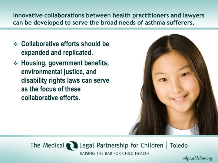Innovative collaborations between health practitioners and lawyers can be developed to serve the broad needs of asthma sufferers.