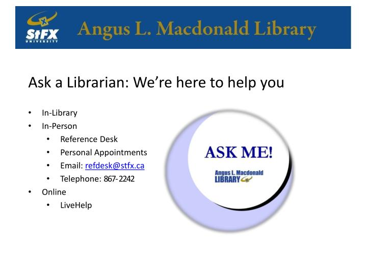 Ask a Librarian: We're here to help you