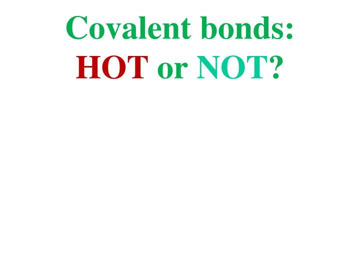 Covalent bonds: