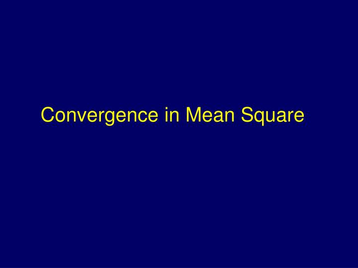 Convergence in Mean Square