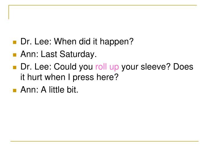 Dr. Lee: When did it happen?