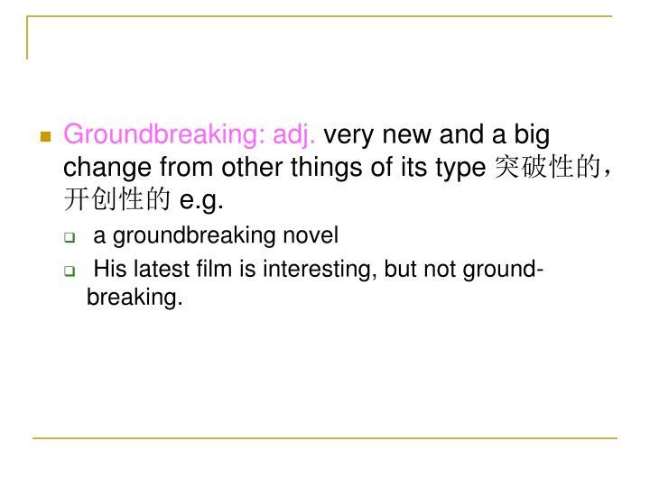 Groundbreaking: adj.