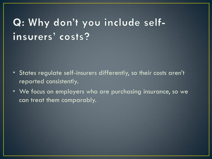 Q: Why don't you include self-insurers' costs?