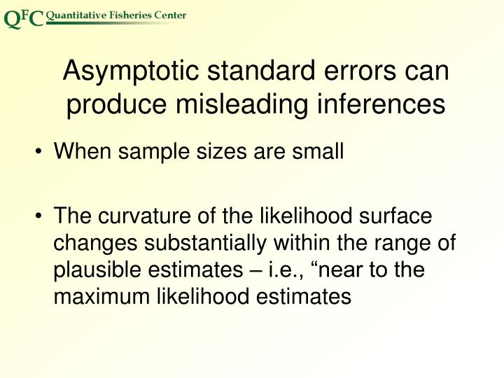 Asymptotic standard errors can produce misleading inferences