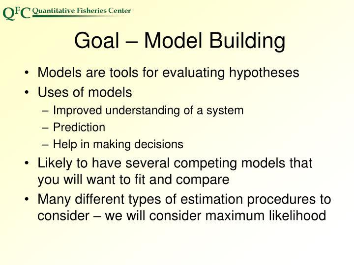 Goal – Model Building