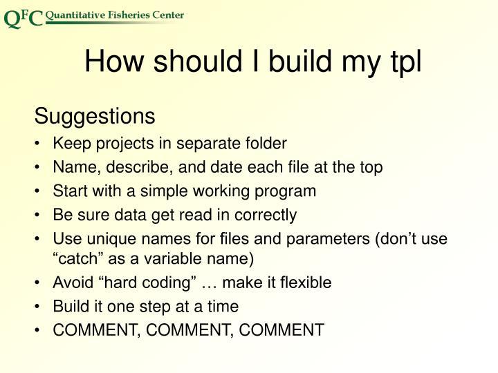 How should I build my tpl