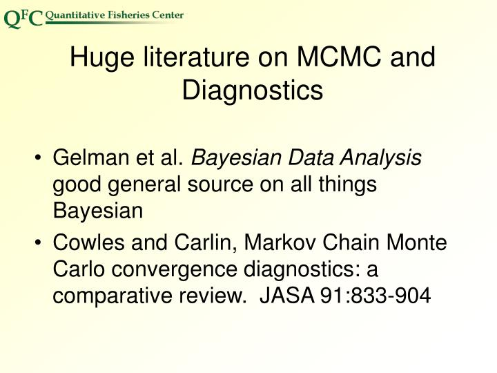 Huge literature on MCMC and Diagnostics