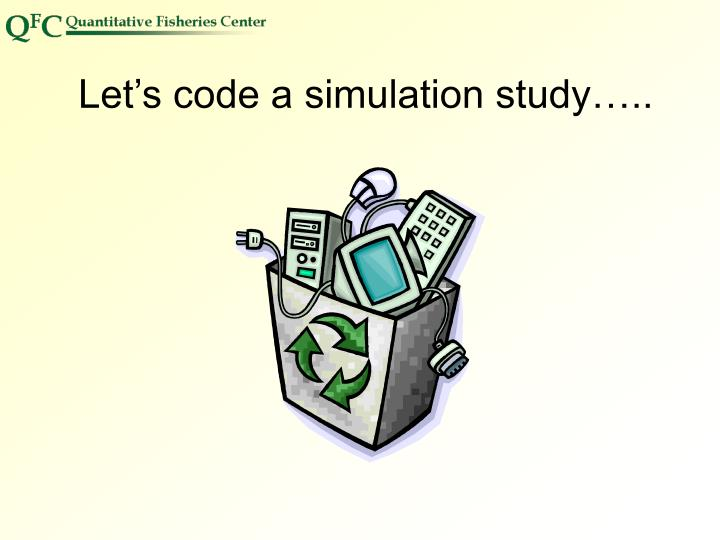 Let's code a simulation study…..