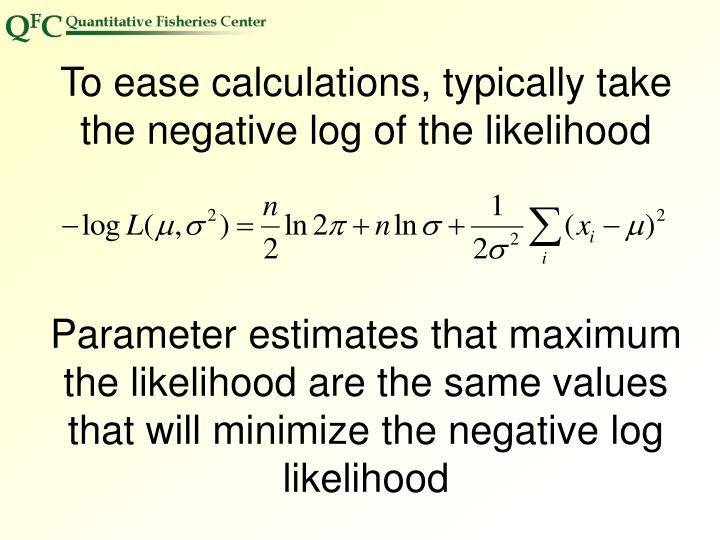 To ease calculations, typically take the negative log of the likelihood