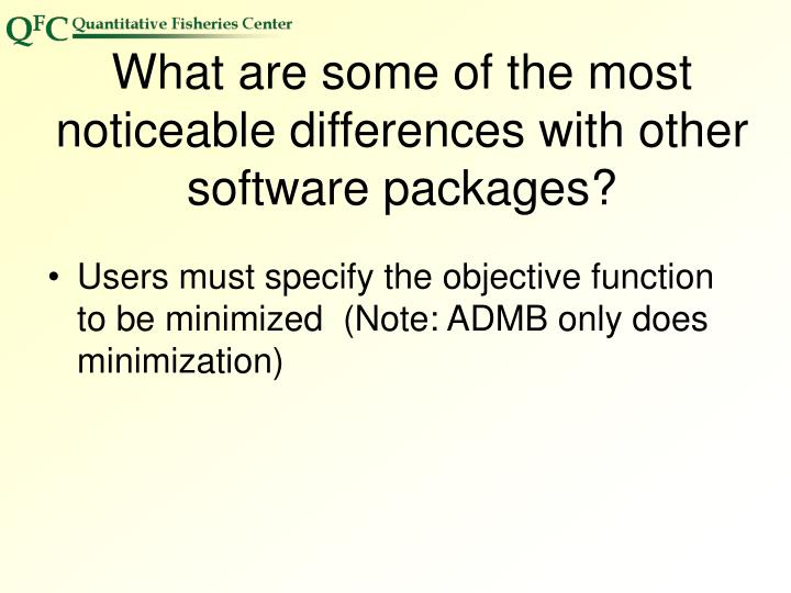 What are some of the most noticeable differences with other software packages?