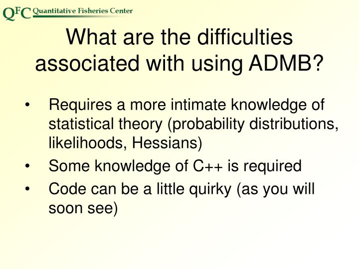 What are the difficulties associated with using ADMB?