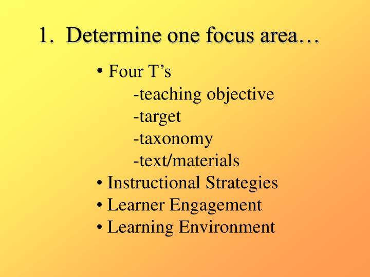 1.  Determine one focus area…