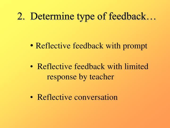 2.  Determine type of feedback…