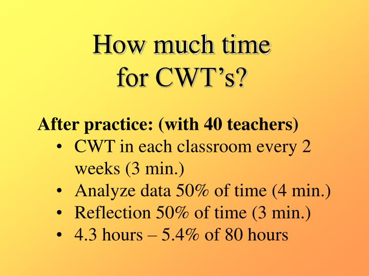 How much time for CWT's?