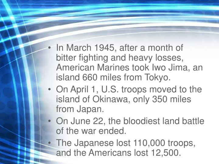 In March 1945, after a month of bitter fighting and heavy losses, American Marines took Iwo Jima, an island 660 miles from Tokyo.