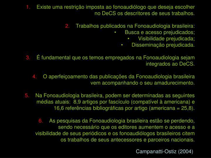Existe uma restrição imposta ao fonoaudiólogo que deseja escolher no DeCS os descritores de seus trabalhos.