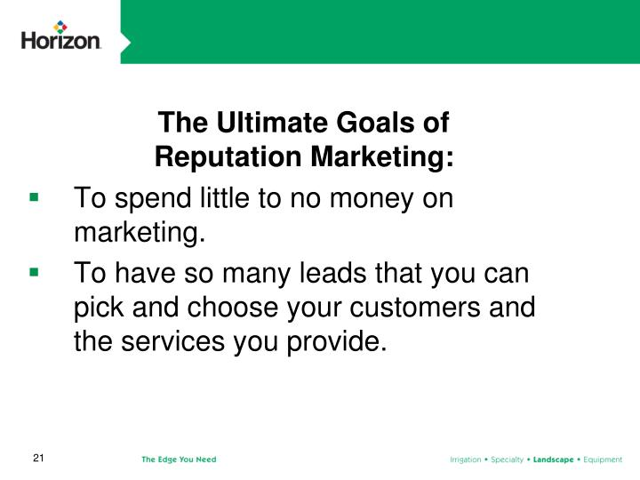 The Ultimate Goals of                  Reputation Marketing: