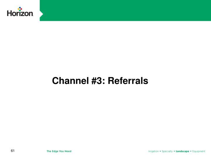 Channel #3: Referrals