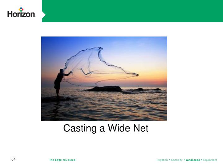Casting a Wide Net