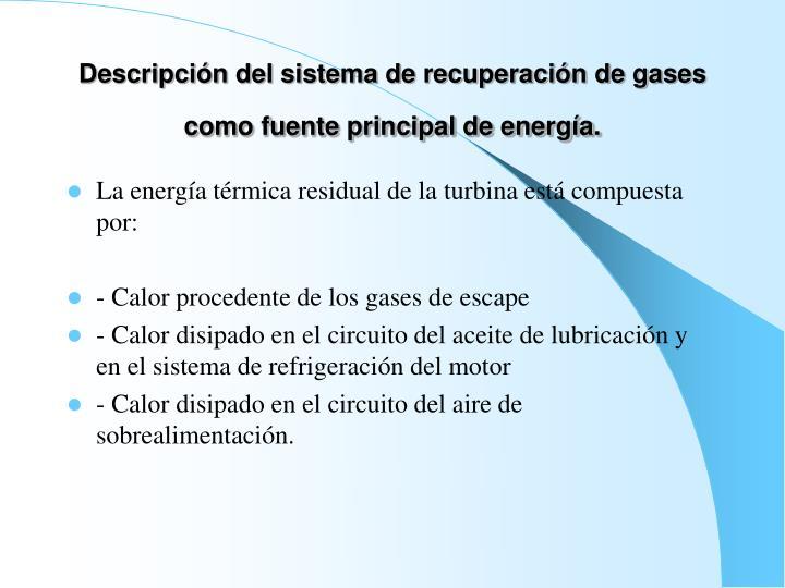Descripción del sistema de recuperación de gases como fuente principal de energía.