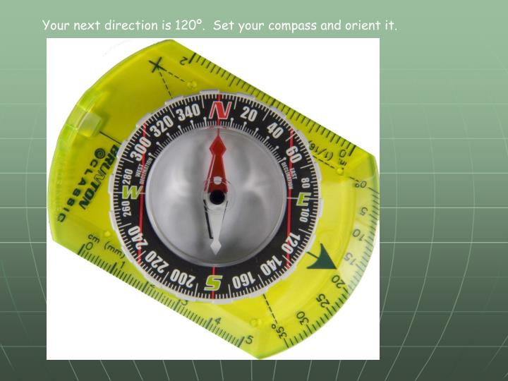 Your next direction is 120º.  Set your compass and orient it.