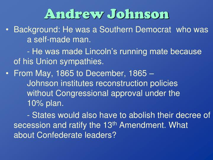 reconstruction policies of president johnson How did the 14th amendment contradict the policies of president johnson because president johnson was supported by the democrats who desired.