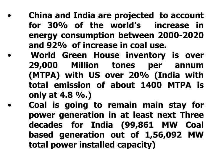 China and India are projected  to account        	for 30% of the world's  increase in 	energy consumption between 2000-2020 	and 92%  of increase in coal use.