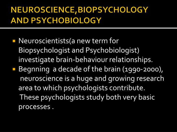 NEUROSCIENCE,BIOPSYCHOLOGY AND PSYCHOBIOLOGY