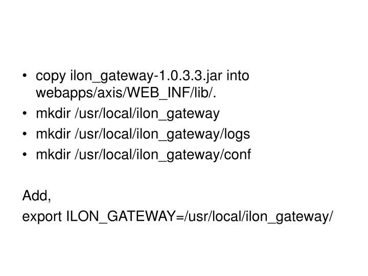 copy ilon_gateway-1.0.3.3.jar into webapps/axis/WEB_INF/lib/.