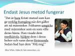 endast jesus metod fungerar