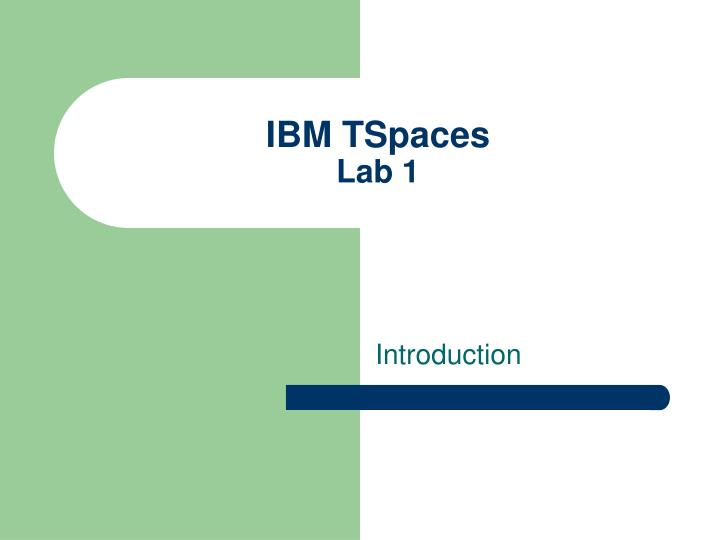Ibm tspaces lab 1