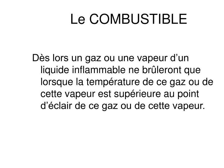 Dès lors un gaz ou une vapeur d'un liquide inflammable ne brûleront que lorsque la température de ce gaz ou de cette vapeur est supérieure au point d'éclair de ce gaz ou de cette vapeur.