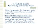 household income workers comp and veterans benefits