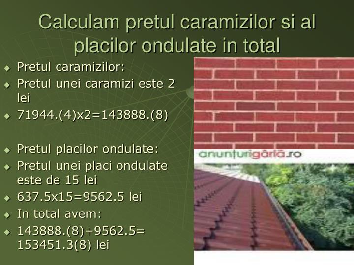 Calculam pretul caramizilor si al placilor ondulate in total