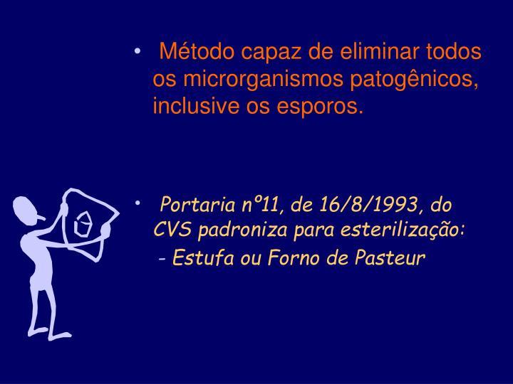 Método capaz de eliminar todos os microrganismos patogênicos, inclusive os esporos.