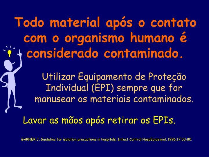 Todo material após o contato com o organismo humano é considerado contaminado.