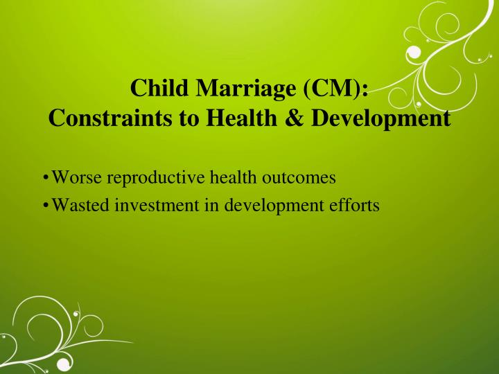 Child Marriage (CM):