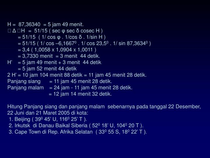 H =  87,36340  = 5 jam 49 menit.