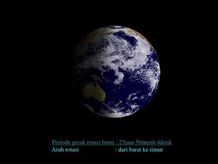 Periode gerak rotasi bumi : 23jam 56menit 4detik