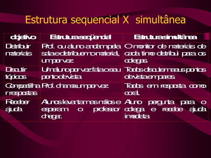 Estrutura sequencial X  simultânea