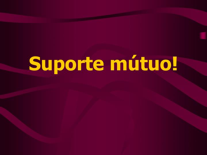 Suporte mútuo!