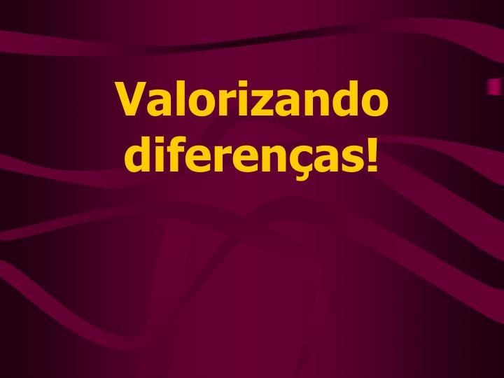 Valorizando diferenças!