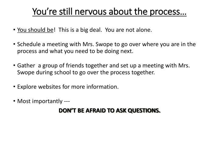 You're still nervous about the process…