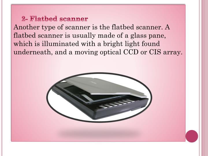 2- Flatbed scanner