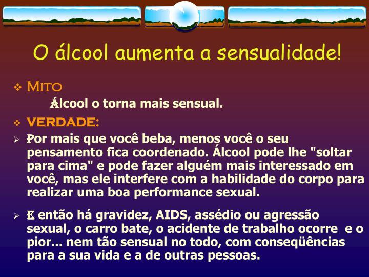 O álcool aumenta a sensualidade!