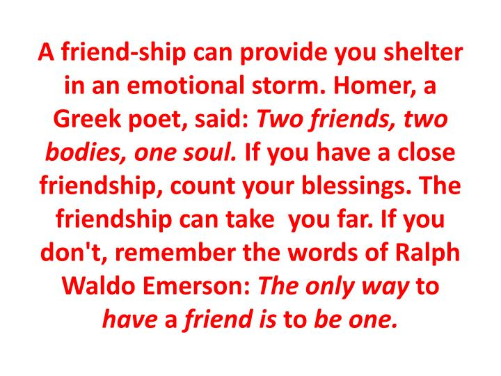 A friend-ship can provide you shelter in an emotional storm.