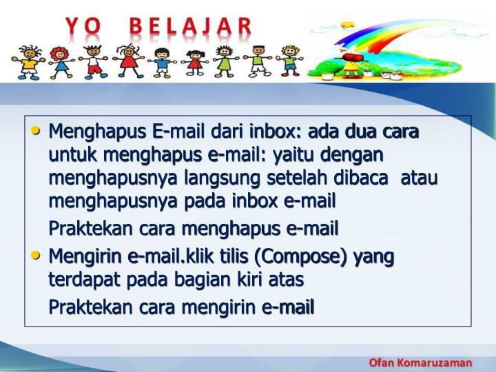 Menghapus E-mail dari inbox: ada dua cara untuk menghapus e-mail: yaitu dengan menghapusnya langsung setelah dibaca  atau menghapusnya pada inbox e-mail